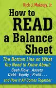 How to Read a Balance Sheet : The Bottom Line on What You Need to Know about Cash Flow, Assets, Debt, Equity, Profit...and How It all Comes Together: