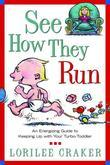 See How They Run: An Energizing Guide to Keeping Up with Your Turbo-Toddler