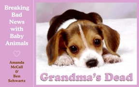 Grandma's Dead: Breaking Bad News with Baby Animals