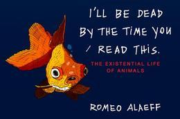 I'll Be Dead by the Time You Read This: The Existential Life of Animals