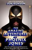 The Amazing Adventures of Phoenix Jones: And the Less Amazing Adventures of Some Other Real-Life Superheroes (An eSpecial from Riverhead Books)