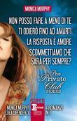 The Private Club Series. Non posso fare a meno di te - Ti odierò fino ad amarti - La risposta è amore - Scommettiamo che sarà per sempre?
