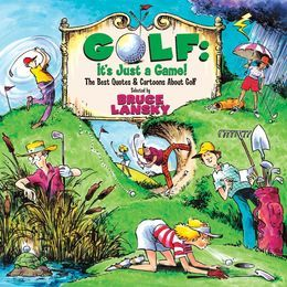 Golf, It's Just a Game: The Best Quotes & Cartoons About Golf