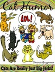 Cat Humor: Cats Are Just Really Big Jerks!: Just Really Big Jerks Series - Volume 2