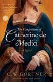 The Confessions of Catherine de Medici: A Novel