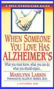 When Someone You Love Has Alzheimer's: What You Must Know, What You Can Do, and What You Should Expect A Dell Caregivin g Guide