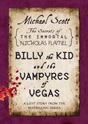 Billy the Kid and the Vampyres of Vegas: A Lost Story from the Secrets of the Immortal Nicholas Flamel
