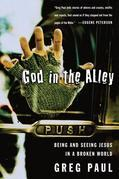 God in the Alley: Being and Seeing Jesus in a Broken World