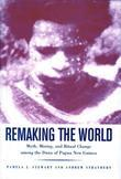 Remaking the World: Myth, Mining, and Ritual Change Among the Duna of Papua New Guinea