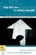 Being God's Man by Walking a New Path: Real Life. Powerful Truth. For God's Men