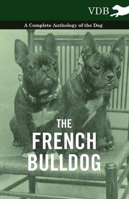 The French Bulldog - A Complete Anthology of the Dog