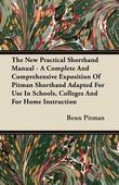 The New Practical Shorthand Manual - A Complete and Comprehensive Exposition of Pitman Shorthand Adapted for Use in Schools, Colleges and for Home Ins