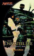 The Darksteel Eye: A Magic The Gathering Novel