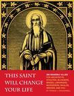 This Saint Will Change Your Life: 300 Heavenly Allies for Architects, Athletes, Bloggers, Brides, Librarians, Murderers, Whales, Widows, and You