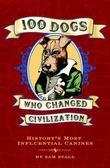 100 Dogs Who Changed Civilization: History's Most Influential Canines