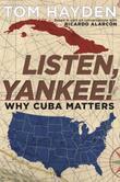 Listen, Yankee!: Why Cuba Matters