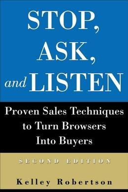 Stop, Ask, and Listen: Proven Sales Techniques to Turn Browsers Into Buyers