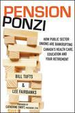 Pension Ponzi: How Public Sector Unions are Bankrupting Canada's Health Care, Education and Your Retirement