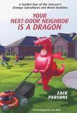 Your Next-Door Neighbor Is a Dragon: A Guided Tour of the Internet's Strange Subcultures and Weird Realities