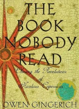 The Book Nobody Read: Chasing the Revolutions of Nicolaus Copernicus