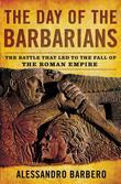 The Day of the Barbarians: The Battle That Led to the Fall of the Roman Empire