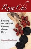 Raw Chi: Balancing the Raw Food Diet with Chinese Herbs