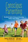 Conscious Parenting: The Holistic Guide to Raising and Nourishing Healthy, Happy Children