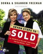 Seven Steps to Sold: The Secrets to Selling Your Home for Big Bucks . . . Fast!
