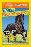 National Geographic Kids Chapters: Horse Escape Artist: And More True Stories of Animals Behaving Badly