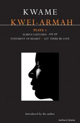 Kwei-Armah Plays: 1: Elmina's Kitchen; Fix Up; Statement of Regret; Let There Be Love