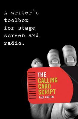 The Calling Card Script: A Writer's Toolbox for Screen, Stage and Radio