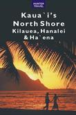 Kauai's North Shore: Kilauea, Hanalei, Haena