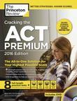 Cracking the ACT Premium Edition with 8 Practice Tests, 2016
