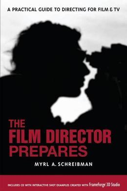 The Film Director Prepares: A Complete Guide to Directing for Film and Tv