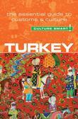Turkey - Culture Smart!: The Essential Guide to Customs & Culture