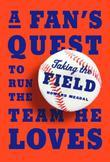 Taking the Field: A Fan's Quest to Run the Team He Loves
