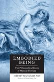 Embodied Being: The Philosophical Roots of Manual Therapy