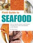 Field Guide to Seafood: How to Identify, Select, and Prepare Virtually Every Fish and Shellfish at the M