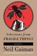 Selections from Fragile Things, Volume Five: 7 Short Fictions and Wonders