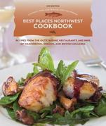 Best Places Northwest Cookbook, 2nd Edition: Recipes from Outstanding Restaurants and Inns of Washington, Oregon, andBritish Columbia
