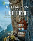 Destinations of a Lifetime: 225 of the World's Most Amazing Places