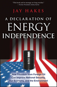 A Declaration of Energy Independence: How Freedom from Foreign Oil Can Improve National Security, Our Economy, and the Environment