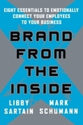 Brand From the Inside: Eight Essentials to Emotionally Connect Your Employees to Your Business