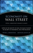 Economist on Wall Street (Peter L. Bernstein's Finance Classics): Notes on the Sanctity of Gold, the Value of Money, the Security of Investments, and