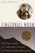 Fingernail Moon: The True Story of a Mother's Flight to Protect Her Daughter