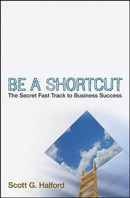 Be A Shortcut: The Secret Fast Track to Business Success