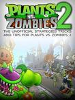 Plants Vs Zombies 2 the Unofficial Strategies Tricks and Tips for Plants vs Zombies 2