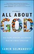 It's Really All about God: How Islam, Atheism, and Judaism Made Me a Better Christian