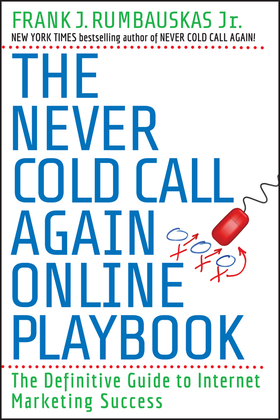 The Never Cold Call Again Online Playbook: The Definitive Guide to Internet Marketing Success