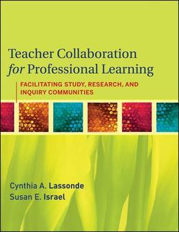 Teacher Collaboration for Professional Learning: Facilitating Study, Research, and Inquiry Communities